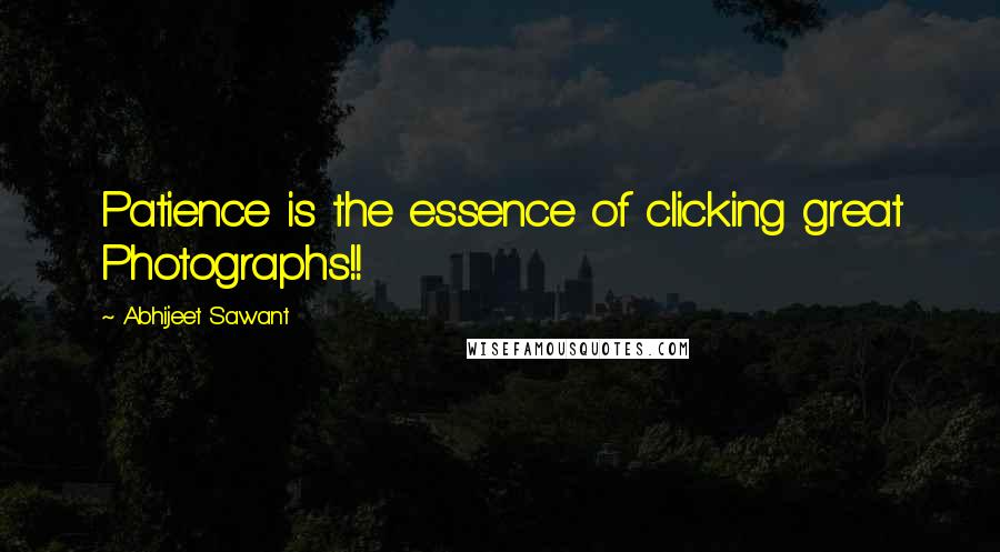 Abhijeet Sawant quotes: Patience is the essence of clicking great Photographs!!