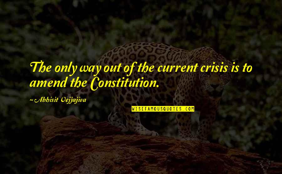 Abhisit Vejjajiva Quotes By Abhisit Vejjajiva: The only way out of the current crisis