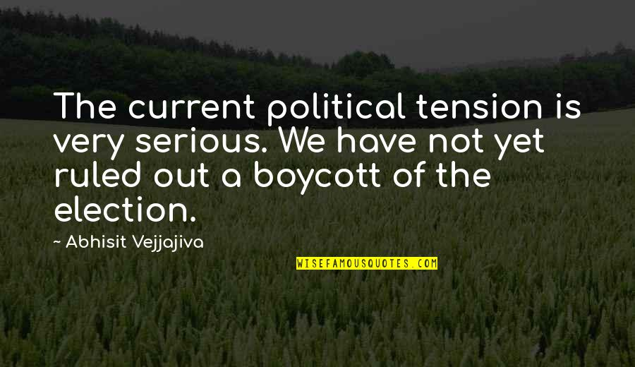 Abhisit Vejjajiva Quotes By Abhisit Vejjajiva: The current political tension is very serious. We