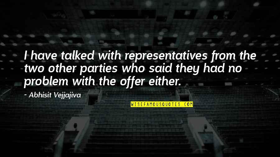 Abhisit Vejjajiva Quotes By Abhisit Vejjajiva: I have talked with representatives from the two