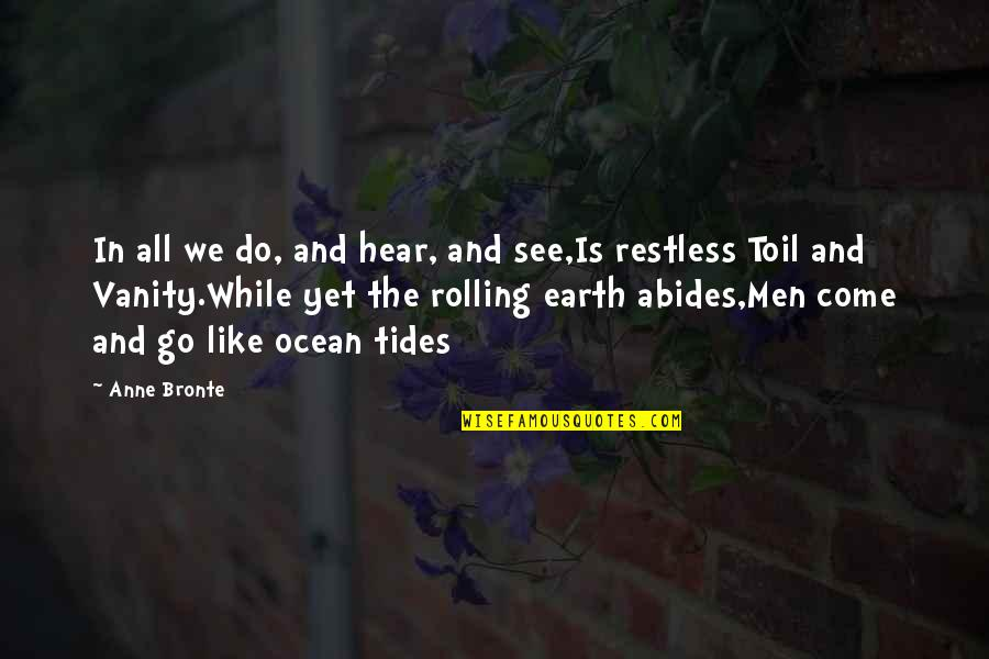 Abides Quotes By Anne Bronte: In all we do, and hear, and see,Is