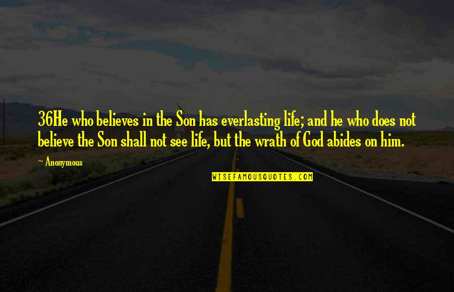 Abides Quotes By Anonymous: 36He who believes in the Son has everlasting