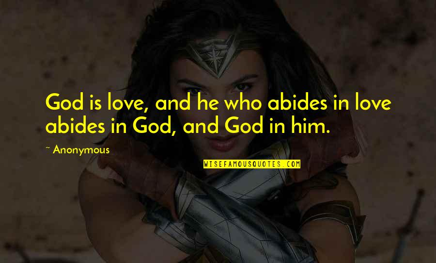 Abides Quotes By Anonymous: God is love, and he who abides in