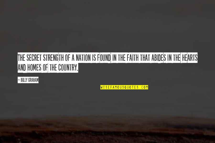 Abides Quotes By Billy Graham: The secret strength of a nation is found