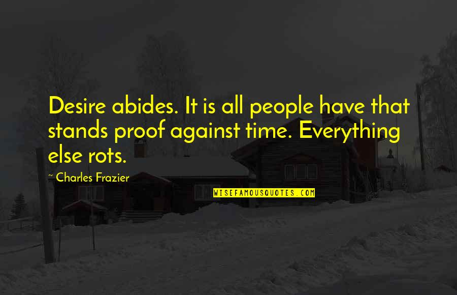 Abides Quotes By Charles Frazier: Desire abides. It is all people have that