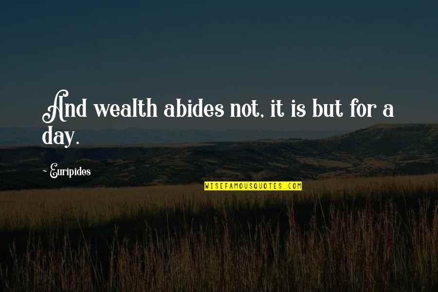 Abides Quotes By Euripides: And wealth abides not, it is but for