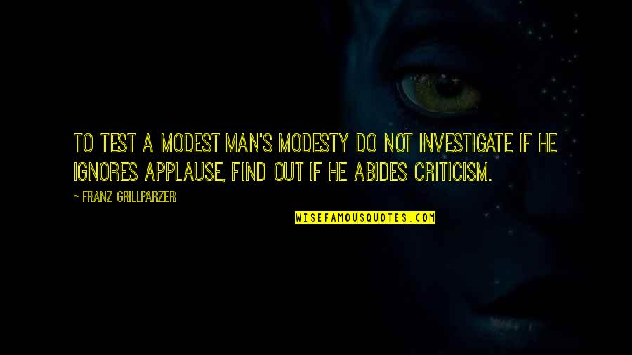 Abides Quotes By Franz Grillparzer: To test a modest man's modesty do not