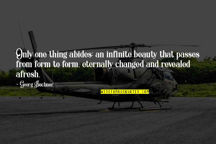 Abides Quotes By Georg Buchner: Only one thing abides: an infinite beauty that