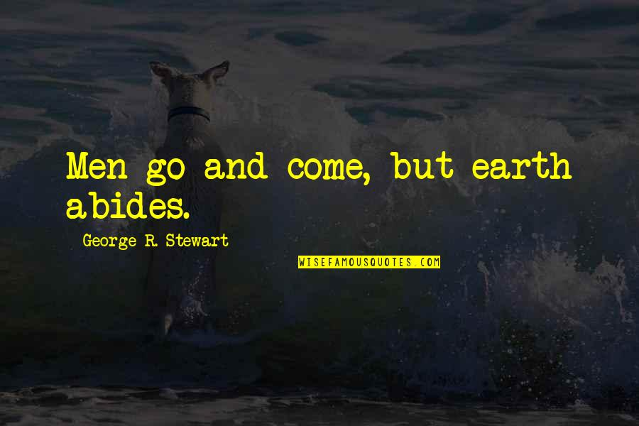Abides Quotes By George R. Stewart: Men go and come, but earth abides.