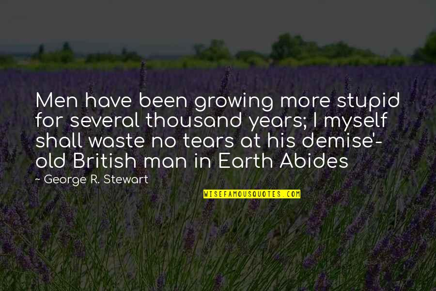 Abides Quotes By George R. Stewart: Men have been growing more stupid for several