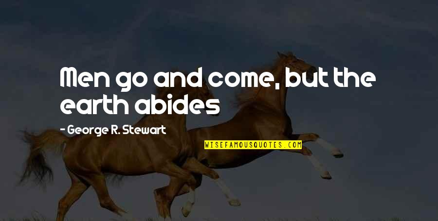 Abides Quotes By George R. Stewart: Men go and come, but the earth abides
