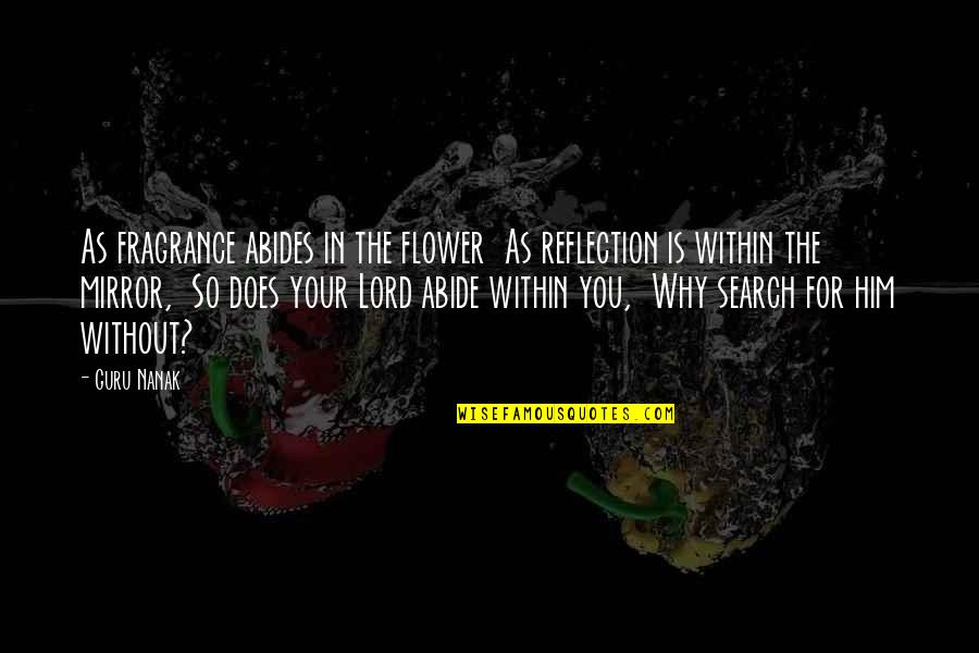 Abides Quotes By Guru Nanak: As fragrance abides in the flower As reflection