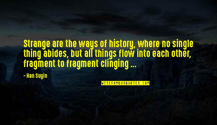 Abides Quotes By Han Suyin: Strange are the ways of history, where no