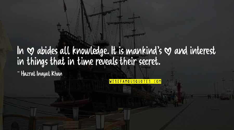 Abides Quotes By Hazrat Inayat Khan: In love abides all knowledge. It is mankind's