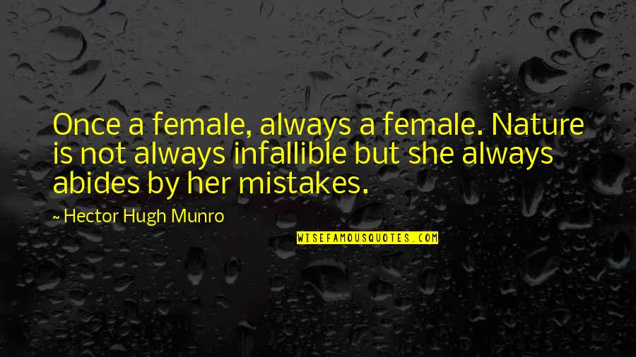 Abides Quotes By Hector Hugh Munro: Once a female, always a female. Nature is