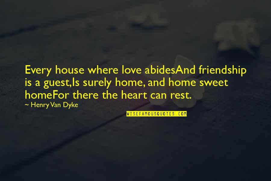 Abides Quotes By Henry Van Dyke: Every house where love abidesAnd friendship is a