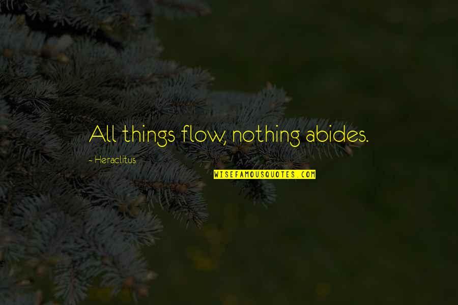 Abides Quotes By Heraclitus: All things flow, nothing abides.