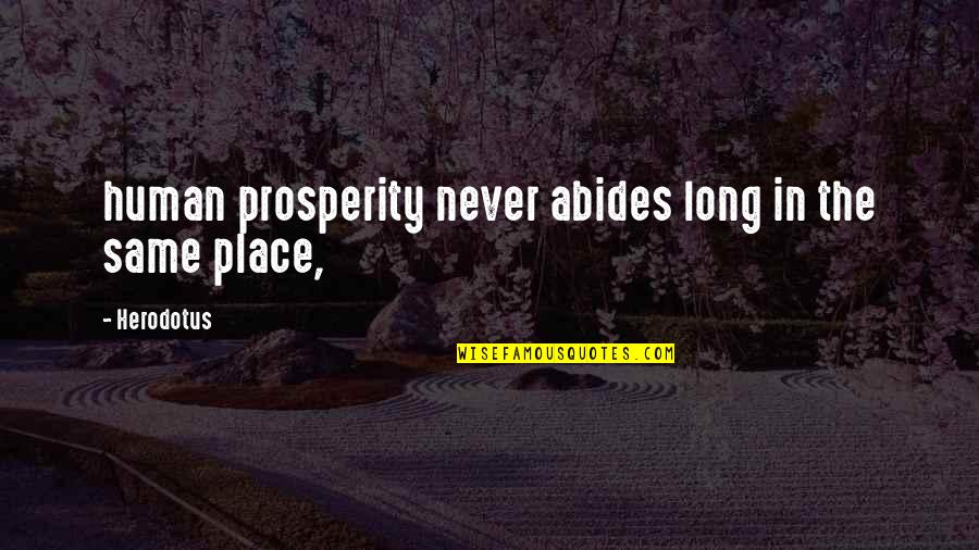 Abides Quotes By Herodotus: human prosperity never abides long in the same