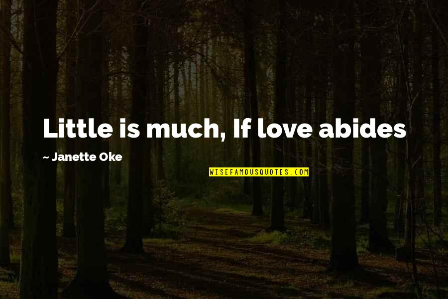 Abides Quotes By Janette Oke: Little is much, If love abides