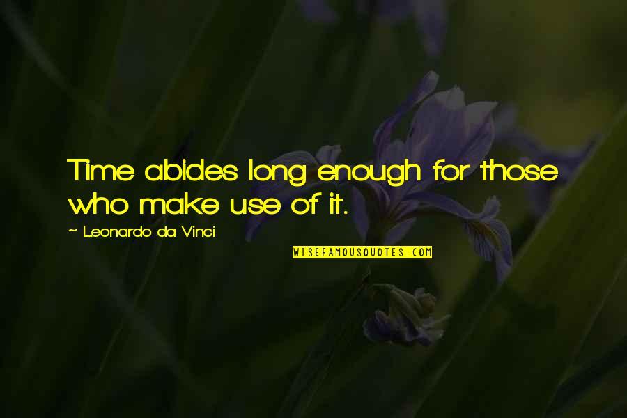 Abides Quotes By Leonardo Da Vinci: Time abides long enough for those who make