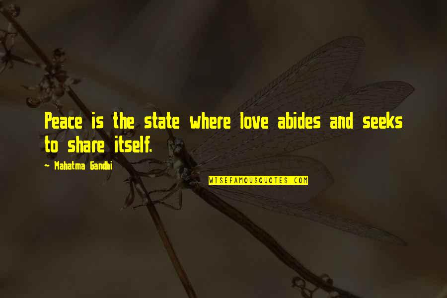 Abides Quotes By Mahatma Gandhi: Peace is the state where love abides and
