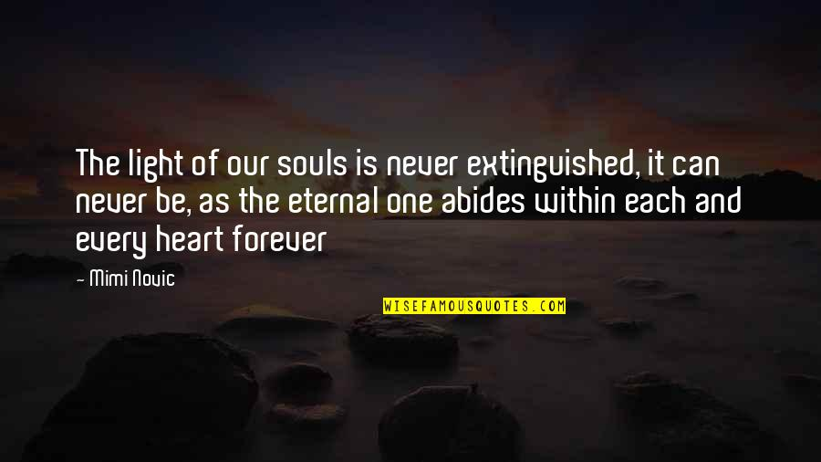 Abides Quotes By Mimi Novic: The light of our souls is never extinguished,