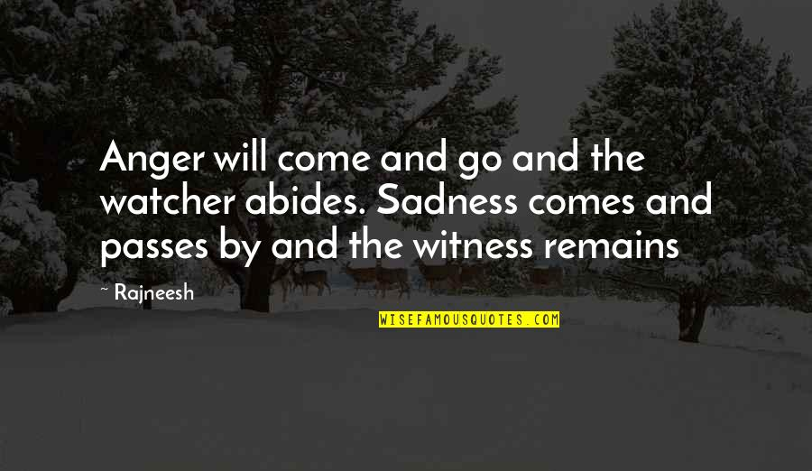 Abides Quotes By Rajneesh: Anger will come and go and the watcher