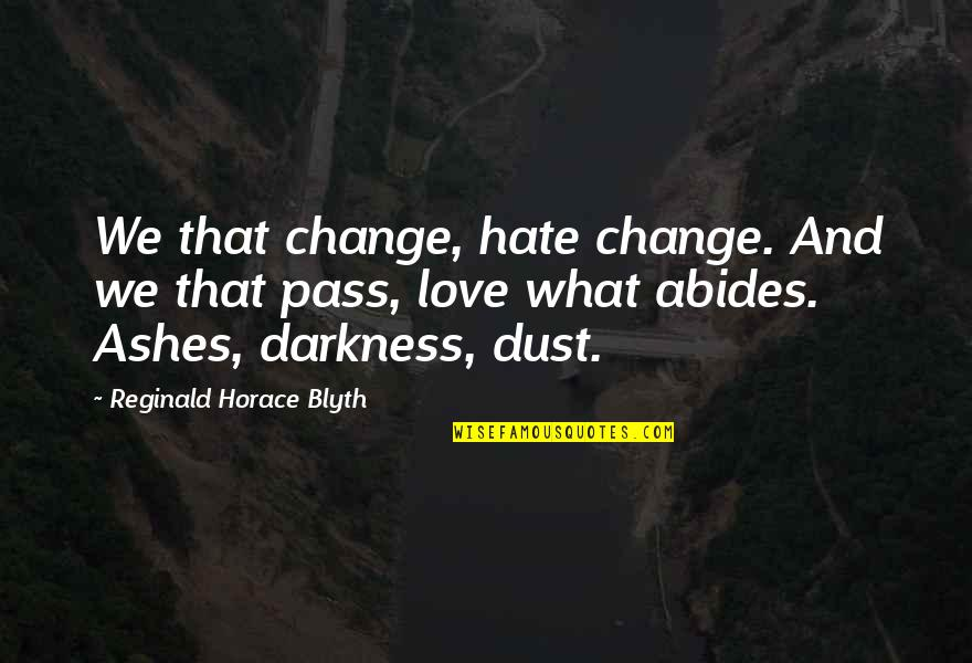 Abides Quotes By Reginald Horace Blyth: We that change, hate change. And we that