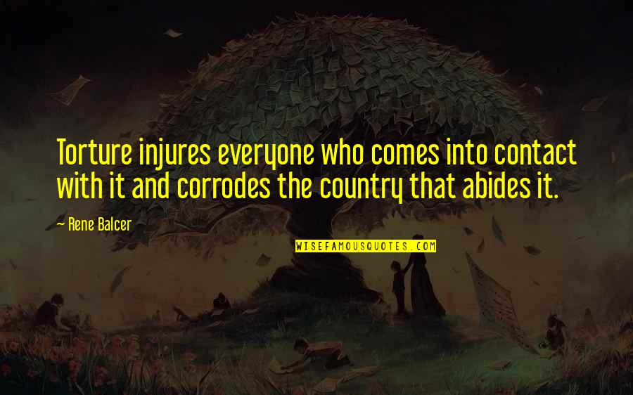 Abides Quotes By Rene Balcer: Torture injures everyone who comes into contact with
