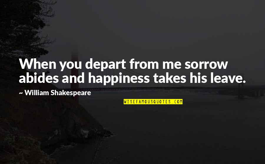 Abides Quotes By William Shakespeare: When you depart from me sorrow abides and