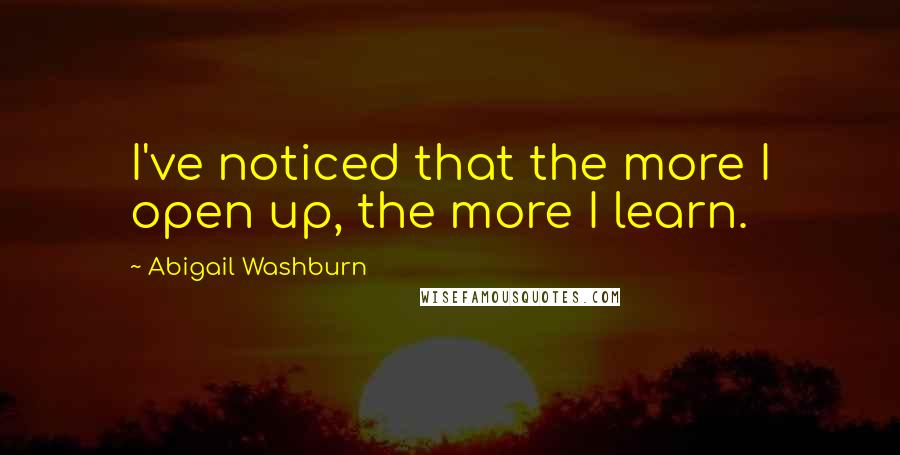 Abigail Washburn quotes: I've noticed that the more I open up, the more I learn.