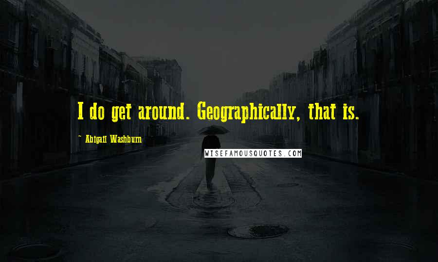 Abigail Washburn quotes: I do get around. Geographically, that is.