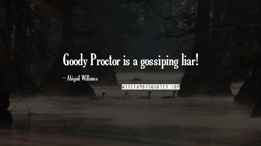 Abigail Williams quotes: Goody Proctor is a gossiping liar!