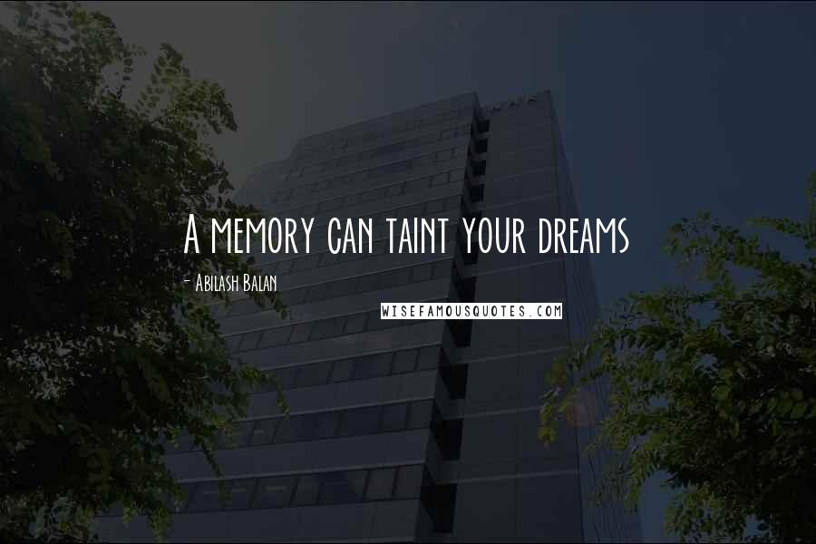 Abilash Balan quotes: A memory can taint your dreams