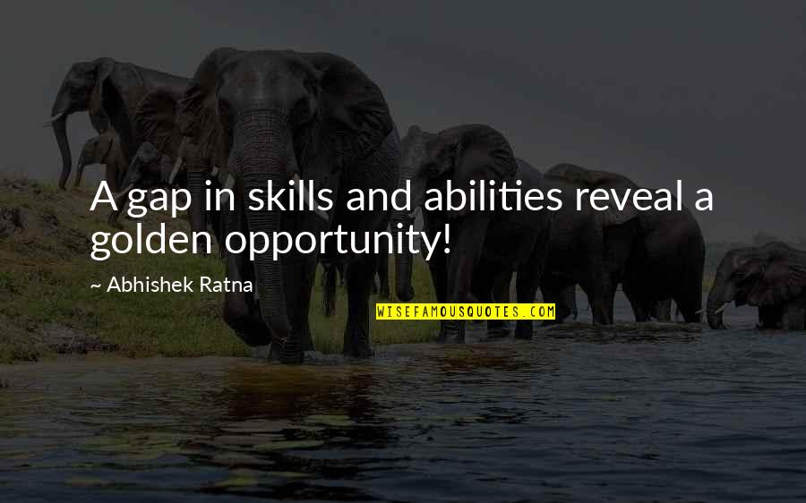Ability To Succeed Quotes By Abhishek Ratna: A gap in skills and abilities reveal a