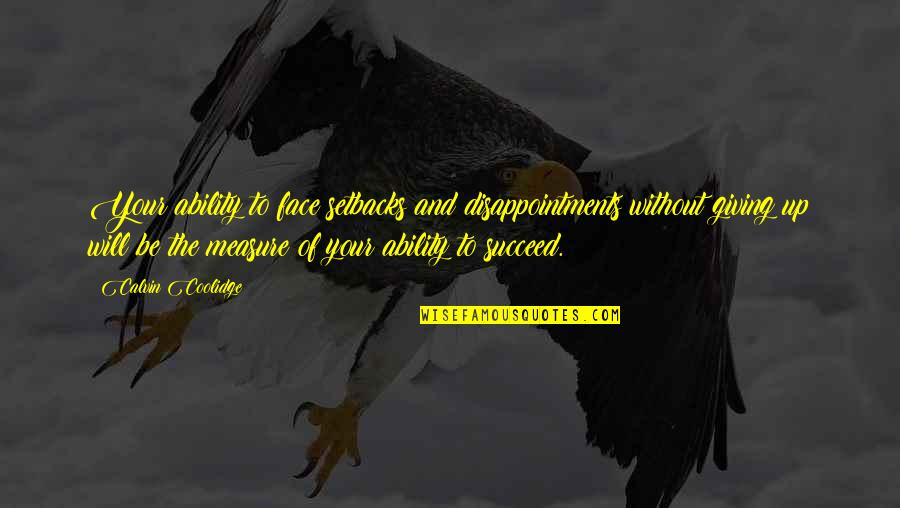Ability To Succeed Quotes By Calvin Coolidge: Your ability to face setbacks and disappointments without