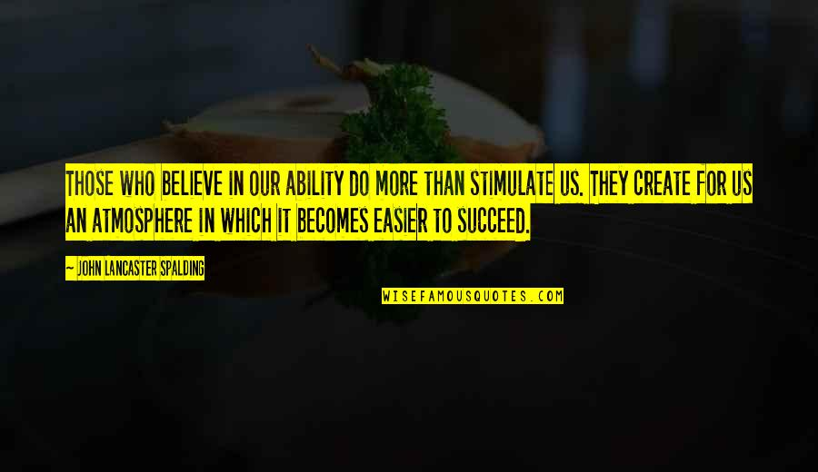 Ability To Succeed Quotes By John Lancaster Spalding: Those who believe in our ability do more