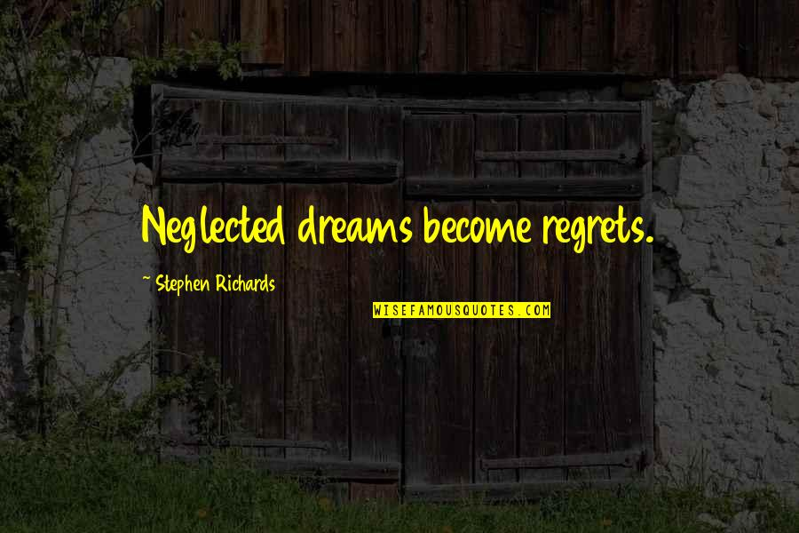 Ability To Succeed Quotes By Stephen Richards: Neglected dreams become regrets.