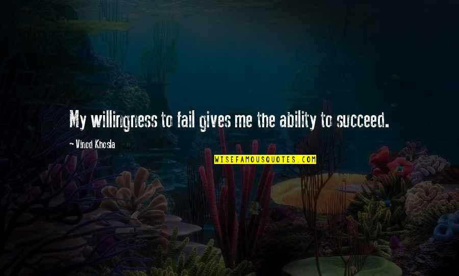 Ability To Succeed Quotes By Vinod Khosla: My willingness to fail gives me the ability