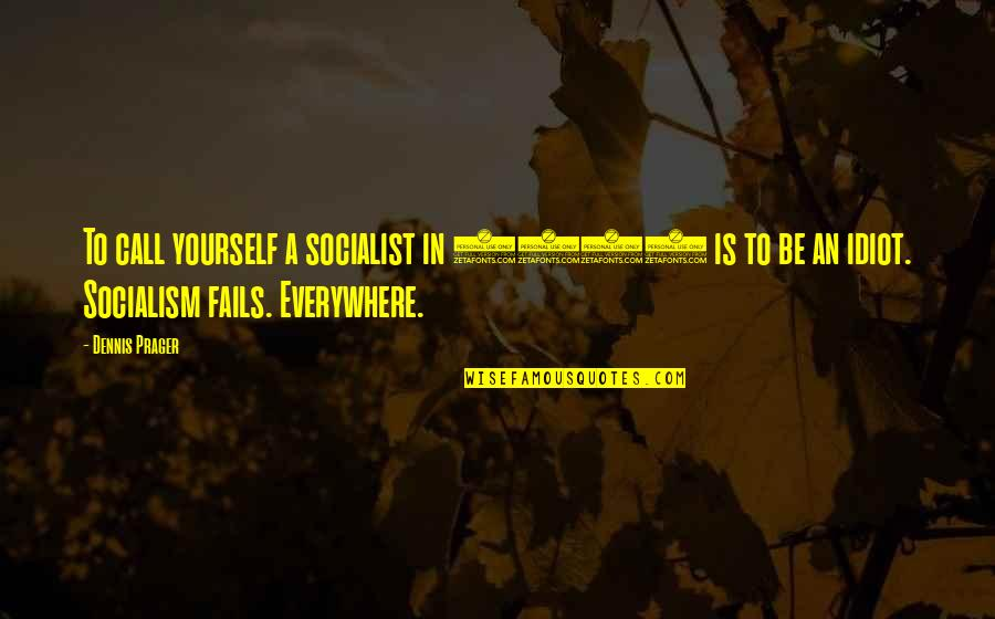 Abjectly Quotes By Dennis Prager: To call yourself a socialist in 2015 is