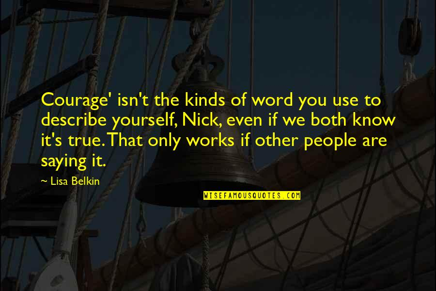 Abjectly Quotes By Lisa Belkin: Courage' isn't the kinds of word you use