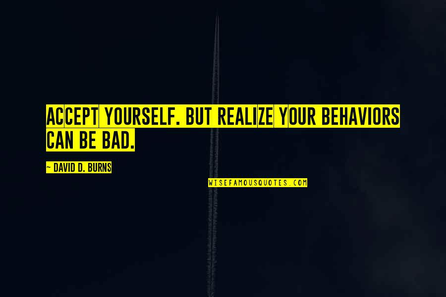 Abjuring Quotes By David D. Burns: Accept yourself. But realize your behaviors can be