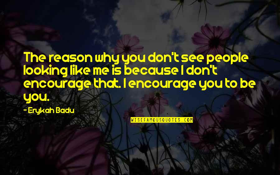 Abjuring Quotes By Erykah Badu: The reason why you don't see people looking