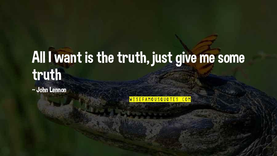 Abjuring Quotes By John Lennon: All I want is the truth, just give