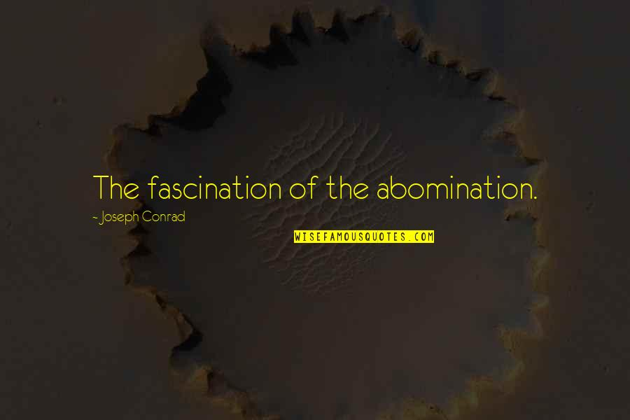 Abjuring Quotes By Joseph Conrad: The fascination of the abomination.