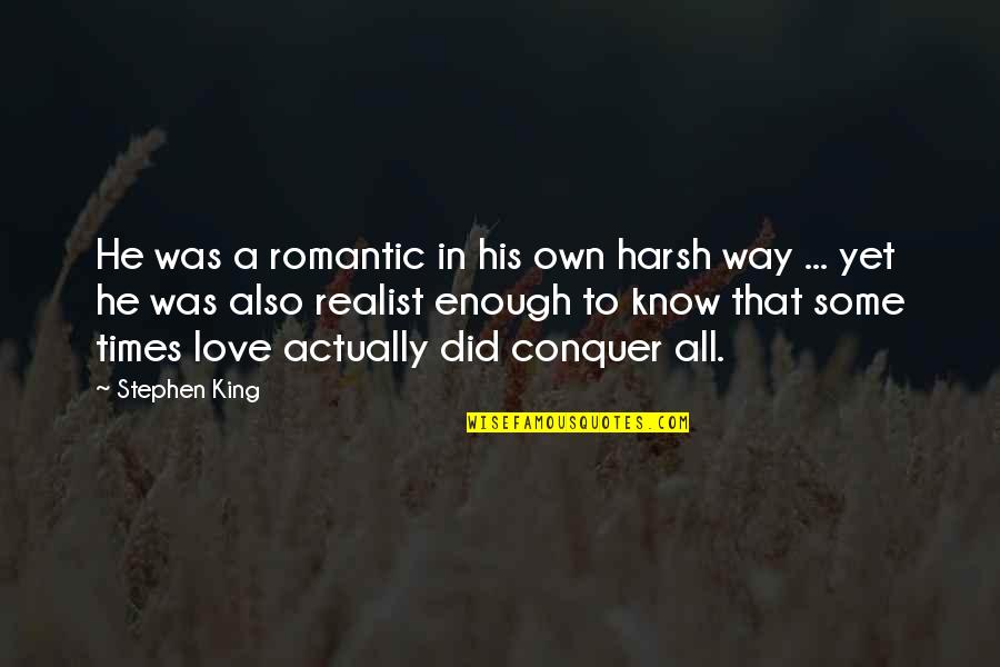 Abjuring Quotes By Stephen King: He was a romantic in his own harsh