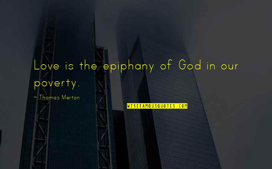 Abjuring Quotes By Thomas Merton: Love is the epiphany of God in our