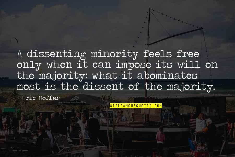 Abominates Quotes By Eric Hoffer: A dissenting minority feels free only when it