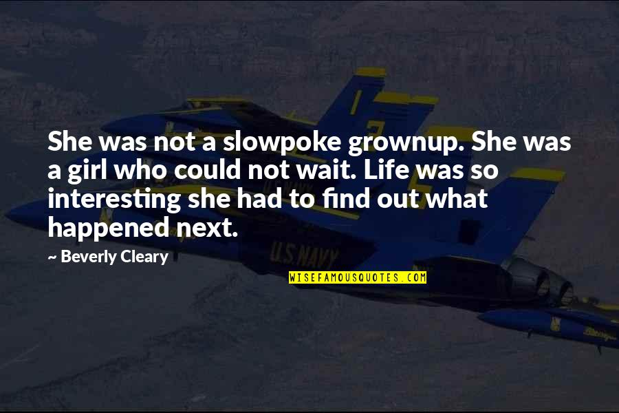 Aboriginal Self Government Quotes By Beverly Cleary: She was not a slowpoke grownup. She was