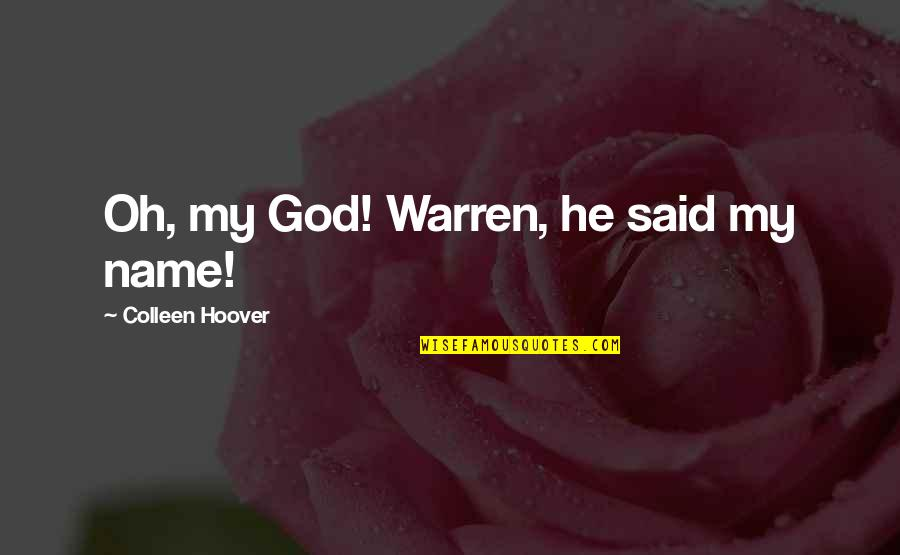 Aboriginal Self Government Quotes By Colleen Hoover: Oh, my God! Warren, he said my name!